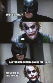 Burrito Meme - you smell that yep had the bean burrito combo for lunch you need