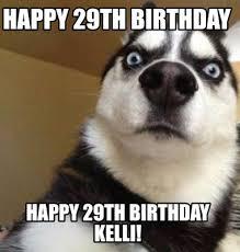 29th Birthday Meme - meme maker happy 29th birthday kelli