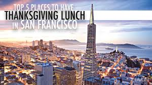 top 5 places to thanksgiving lunch in san francisco travoh