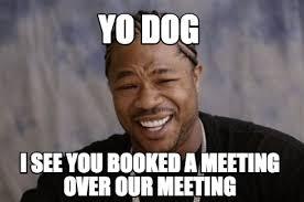 Yo Dog Meme - meme creator yo dog i see you booked a meeting over our meeting