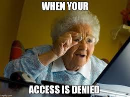 Denied Meme - grandma finds the internet meme imgflip