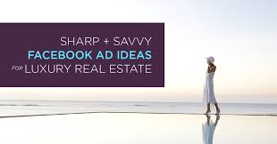 high end real estate agent winning facebook ad ideas for savvy luxury agents upmarket agent