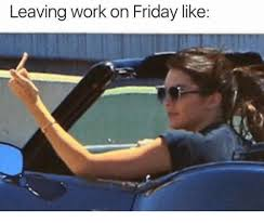 Leaving Work Meme - leaving work on friday like dank meme on esmemes com