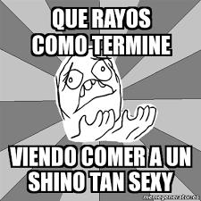 Whyyy Meme - meme whyyy que rayos como termine viendo comer a un shino tan