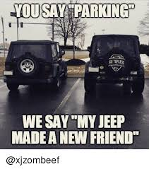 I Need New Friends Meme - yousay parking go topless we say my jeep made a new friend friends