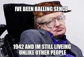 Stephen Hawking Meme - stephen hawkings meme generator imgflip