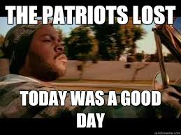 Today Was A Good Day Meme - the patriots lost today was a good day good day cube quickmeme