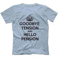 goodbye tension hello pension t shirt goodbye tension hello pension t shirt 100 cotton robot