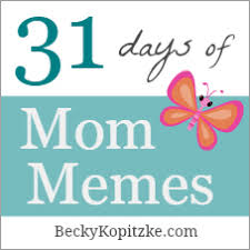 31 days of mom memes time out with becky kopitzke