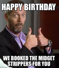 Strippers Meme - meme maker happy birthday we booked the midget strippers for you
