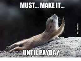 Me On Payday Meme - must make it until payday payday meme on astrologymemes com
