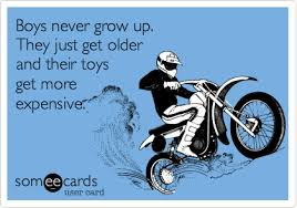 When I Grow Up Meme - boys never grow up they just get older and their toys get more