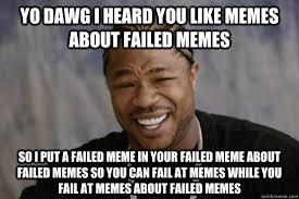 Meme Fail - yo dawg i heard you like memes about failed memes so i put a