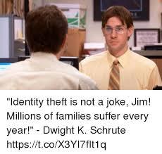 Identity Theft Meme - identity theft is not a joke jim millions of families suffer