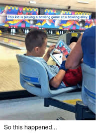 Bowling Memes - this kid is playing a bowling game at a bowling alley so this