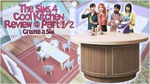 the sims 4 cool kitchen stuff pack review part 1 2 youtube