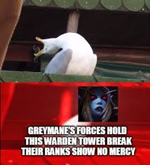 Somebody Once Told Me Meme - somebody once told me greymane s forces hold this warden tower
