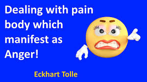 dealing with pain body which manifest as anger eckhart tolle