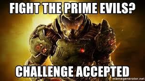 Doom Guy Meme - fight the prime evils challenge accepted doom 4 doom guy meme