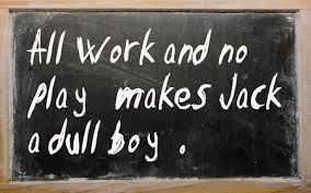 all work and no play makes a dull boy news views ohm