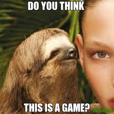 What Do You Think Meme - do you think this is a game meme whisper sloth 1480 memeshappen