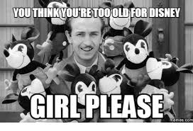 Disney Girl Meme - youthinkvouretoooldfor disney girl please memes com disney girls