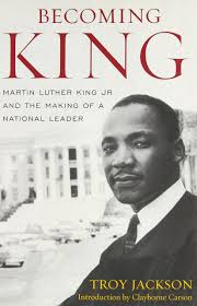 becoming king martin luther king jr and the making of a national