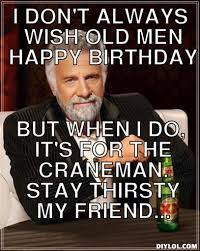 Most Interesting Man Birthday Meme - happy birthday meme most interesting man feeling like party