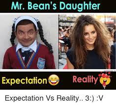 Expectation Vs Reality Meme - mr bean s daughter expectation reality expectation vs reality 3 v