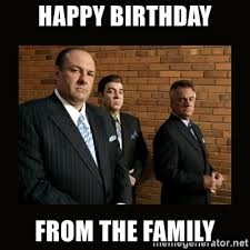 The Sopranos Meme - happy birthday from the family sopranos meme generator