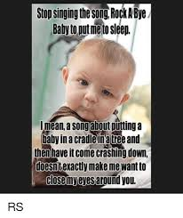 Cold Outside Meme - stop singing the song rockabye baby to putmeto sleep i mean a