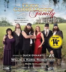 the duck commander family how faith family and ducks built a