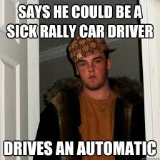 Sick Friday Memes - says he could be a sick rally car driver drives an automatic