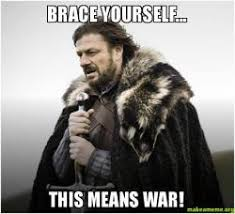 This Means War Meme - brace yourself this means war make a meme