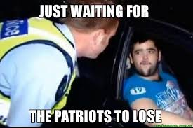Patriots Lose Meme - just waiting for the patriots to lose just waiting for a mate