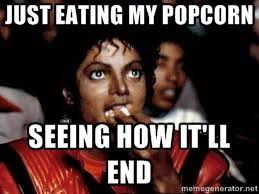 Popcorn Meme - just eating my popcorn seeing how it ll end memes