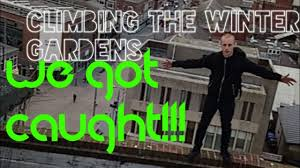 caught climbing the winter gardens blackpool youtube