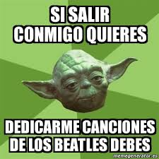 Beatles Yoda Meme - meme yoda si salir conmigo quieres dedicarme canciones de los
