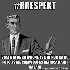 Iphone 4s Meme - rrespekt e vetmja qe ka iphone 4s dhe nuk ka bo foto as me camwow