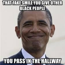 Fake Smile Meme - that fake smile you give other black people you pass in the