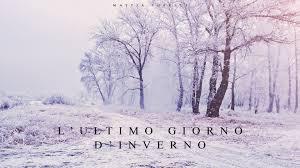 mattia cupelli the last day of winter l ultimo giorno d