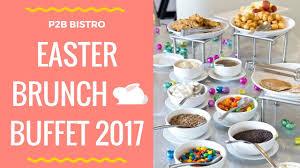 Easter Brunch Buffet by P2b Bistro U0026 Bar Easter Brunch Buffet 2017 Youtube