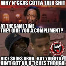 Katt Williams Meme - niggas talk shit katt williams meme lmao lol s that just too