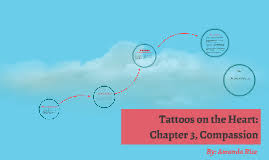 tattoos on the heart chapter 3 compassion by amanda rice on prezi