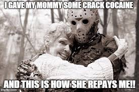 Crack Cocaine Meme - why did i give my mom some cocanie imgflip