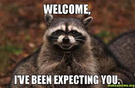 Welcome Meme - welcome i ve been expecting you make a meme