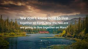 live together jacque fresco quote u201cwe don u0027t know how to live together on earth
