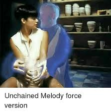 Meme Melody - unchained melody force version meme on me me