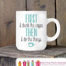coffee mug first i drink coffee coffee lovers novelty ceramic