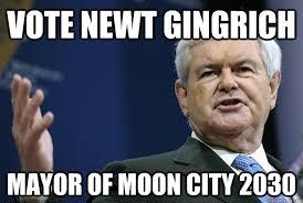 Newt Gingrich Meme - vote newt gingrich mayor of moon city 2030 newt moon city quickmeme